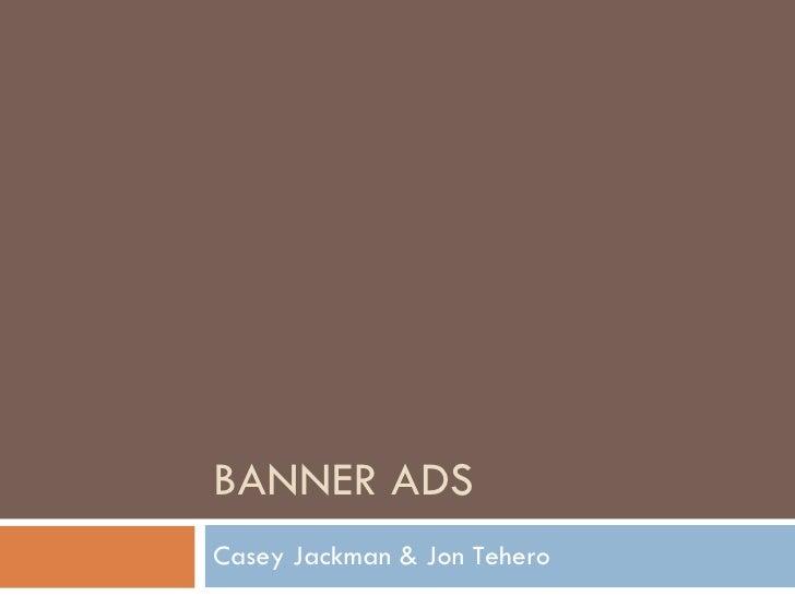 BANNER ADS Casey Jackman & Jon Tehero