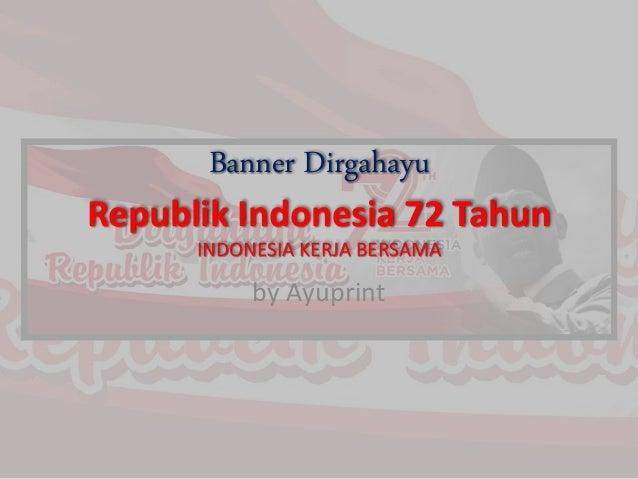 Banner Dirgahayu Republik Indonesia 72 Tahun INDONESIA KERJA BERSAMA by Ayuprint
