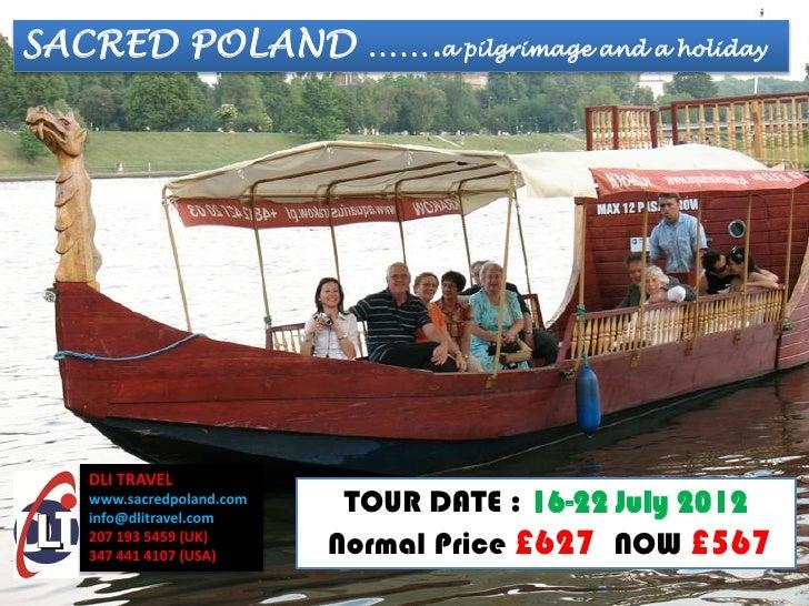 SACRED POLAND …….a pilgrimage and a holiday   DLI TRAVEL   www.sacredpoland.com   info@dlitravel.com                      ...