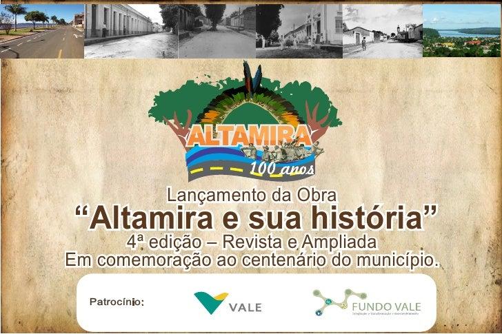 """Lançamento da Obra """"Altamira e sua história""""      4ª edição – Revista e AmpliadaEm comemoração ao centenário do município...."""