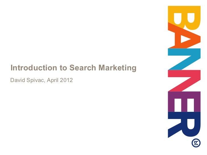Introduction to Search MarketingDavid Spivac, April 2012
