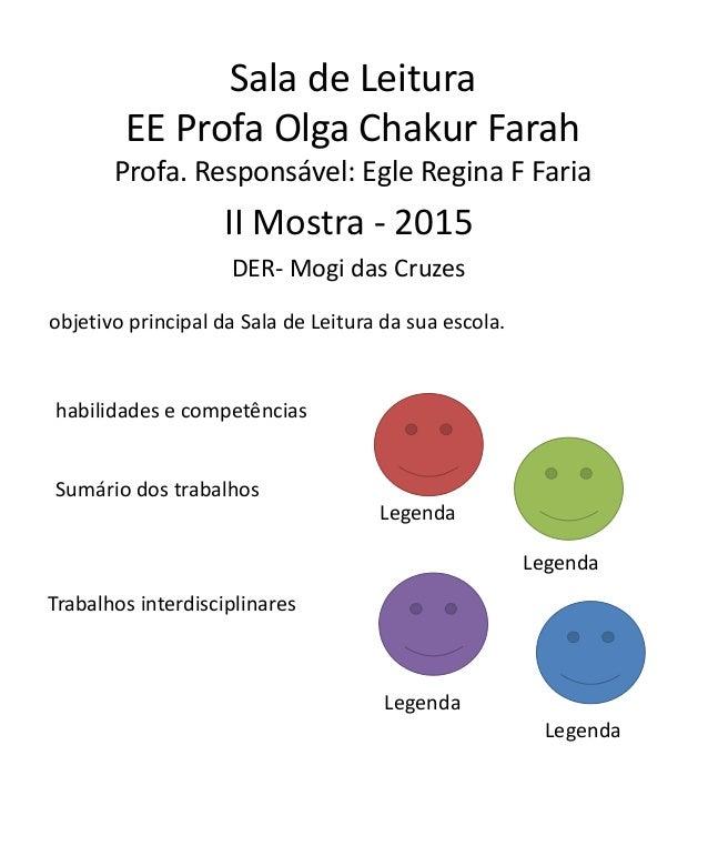 Sala de Leitura EE Profa Olga Chakur Farah Profa. Responsável: Egle Regina F Faria II Mostra - 2015 DER- Mogi das Cruzes o...
