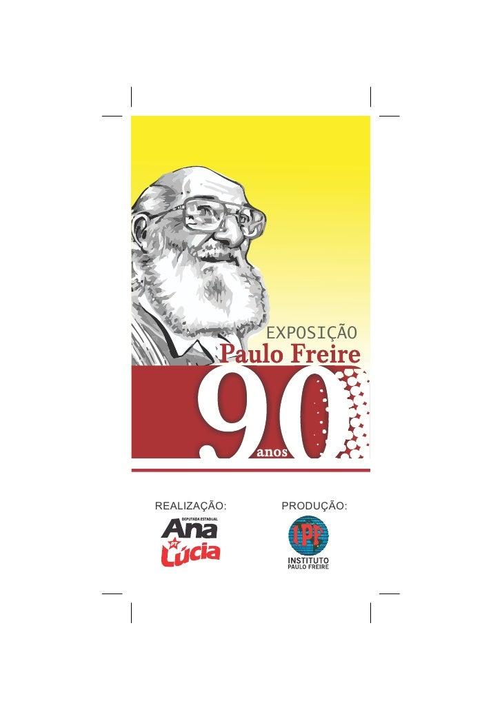 Comemorações              de 90 anos de              Paulo Freire.              EXPOSIÇÃOREALIZAÇÃO:    PRODUÇÃO: