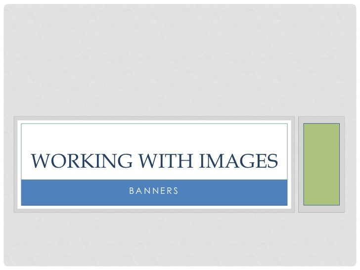 WORKING WITH IMAGES       BANNERS