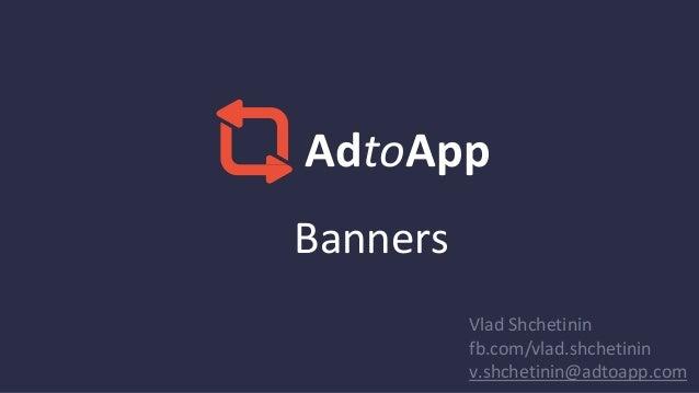 Banners AdtoApp Vlad Shchetinin fb.com/vlad.shchetinin v.shchetinin@adtoapp.com