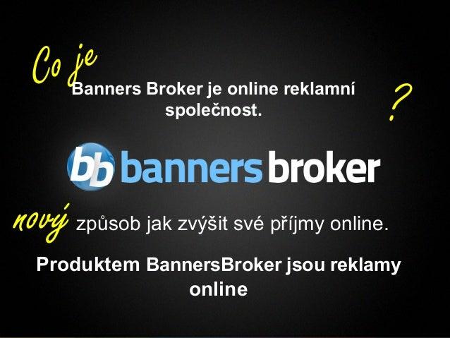 Co je       Banners Broker je online reklamní                 společnost.                                  ?nový   způsob ...