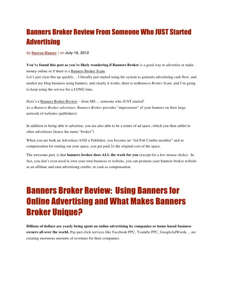 Banners Broker Review From Someone Who JUST StartedAdvertisingby Darren Hanser | on July 16, 2012You've found this post as...