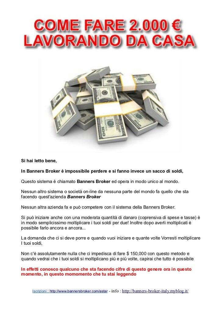Si hai letto bene,In Banners Broker è impossibile perdere e si fanno invece un sacco di soldi,Questo sistema è chiamato Ba...