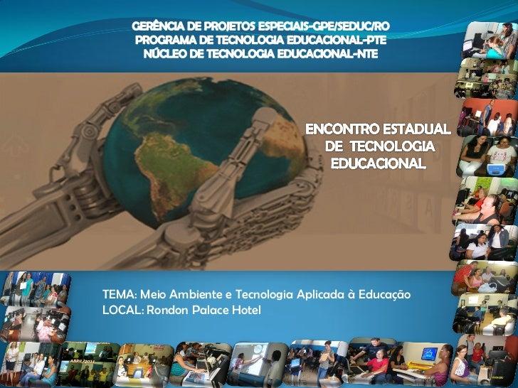 TEMA: Meio Ambiente e Tecnologia Aplicada à EducaçãoLOCAL: Rondon Palace Hotel