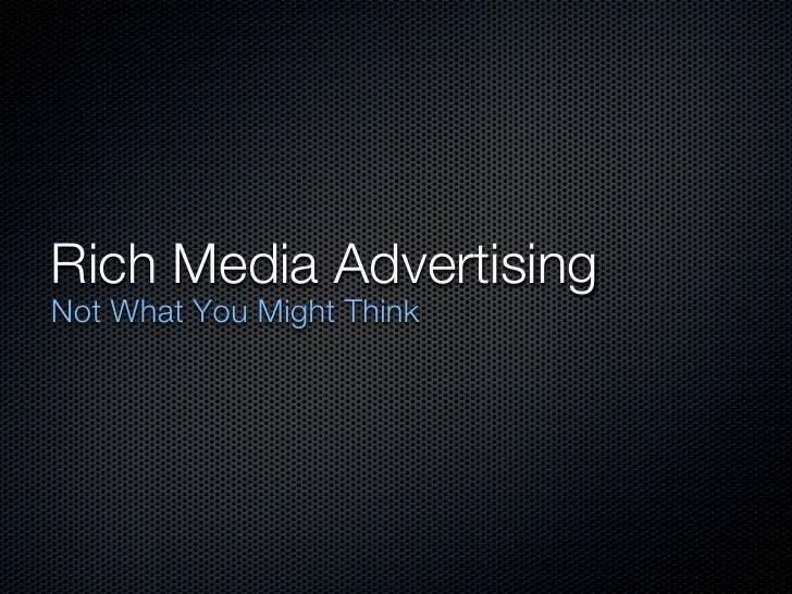 Rich Media AdvertisingNot What You Might Think