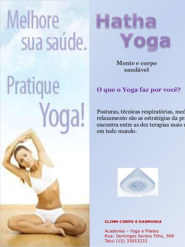 Mente e corpo saudável  O que o Yoga faz por você?  Posturas, técnicas respiratórias, med relaxamento são as estratégias d...