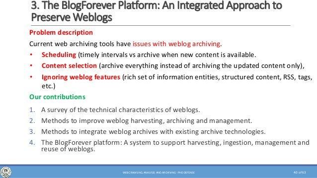 of 63 3. The BlogForever Platform: An Integrated Approach to Preserve Weblogs Problem description Current web archiving to...