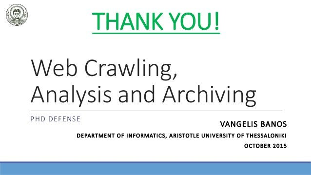 Web Crawling, Analysis and Archiving PHD DEFENSE VANGELIS BANOS DEPARTMENT OF INFORMATICS, ARISTOTLE UNIVERSITY OF THESSAL...