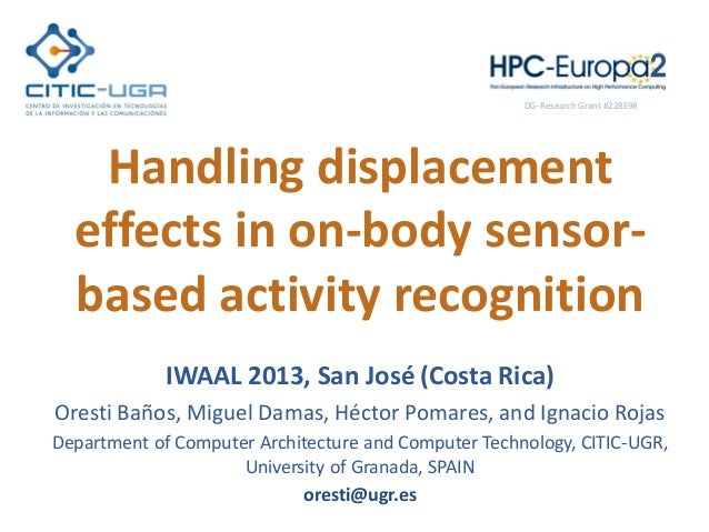 Handling displacement effects in on-body sensor- based activity recognition IWAAL 2013, San José (Costa Rica) Oresti Baños...