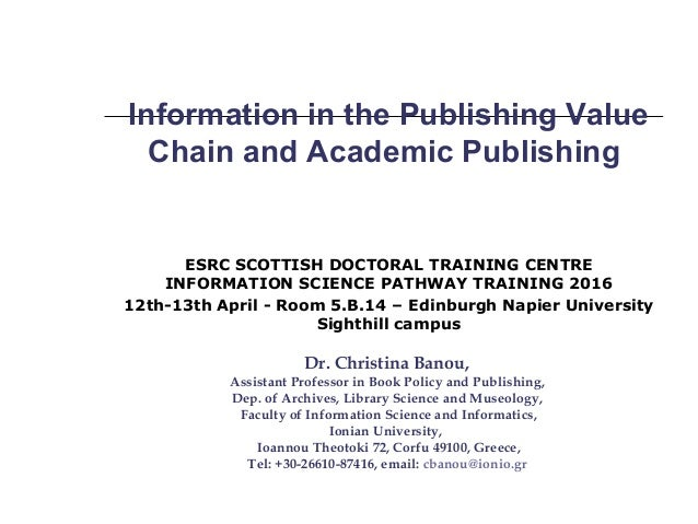 Information in the Publishing Value Chain and Academic Publishing ESRC SCOTTISH DOCTORAL TRAINING CENTRE INFORMATION SCIEN...