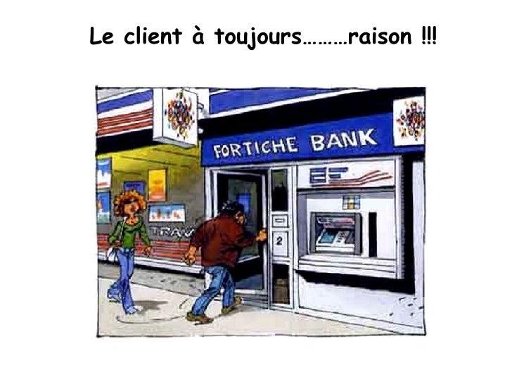 Le client à toujours………raison !!!