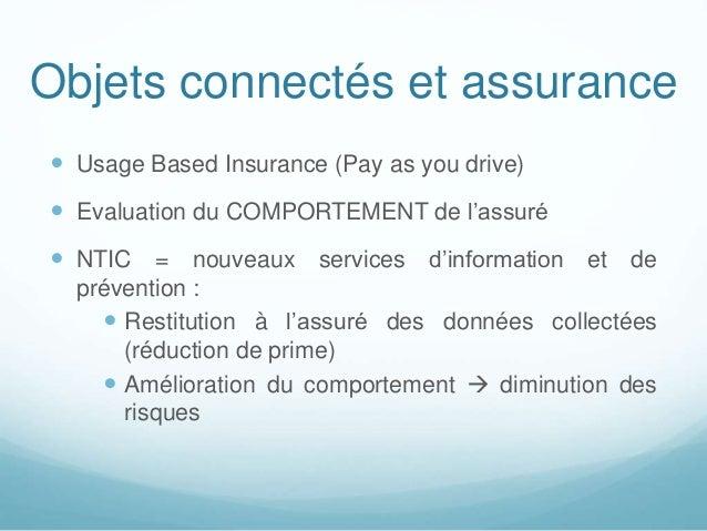 Objets connectés et assurance  Usage Based Insurance (Pay as you drive)  Evaluation du COMPORTEMENT de l'assuré  NTIC =...