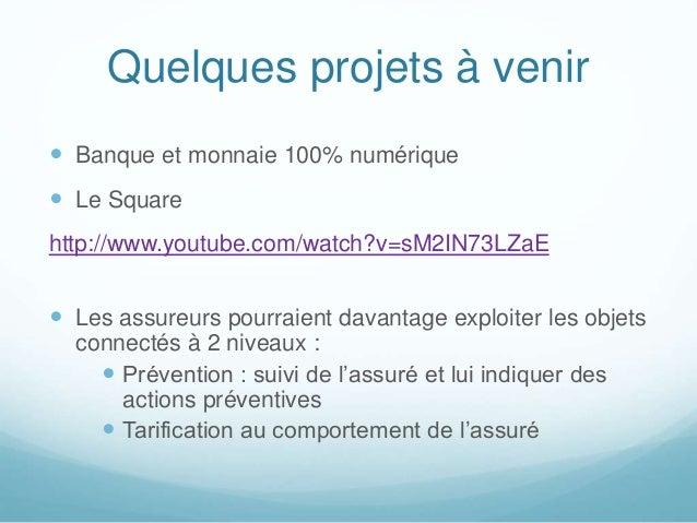 Quelques projets à venir  Banque et monnaie 100% numérique  Le Square http://www.youtube.com/watch?v=sM2IN73LZaE  Les a...