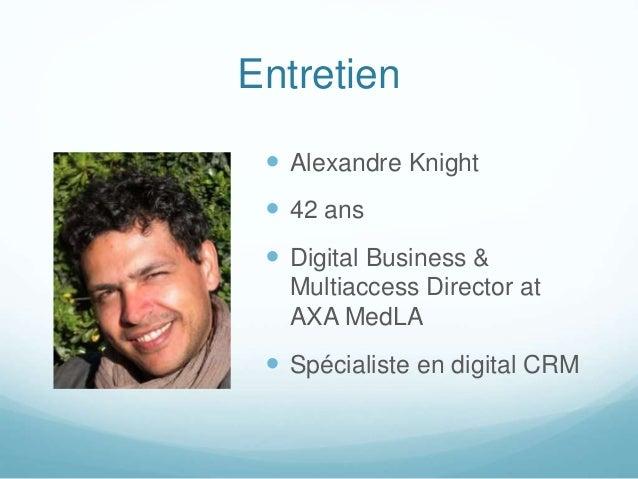 Entretien  Alexandre Knight  42 ans  Digital Business & Multiaccess Director at AXA MedLA  Spécialiste en digital CRM