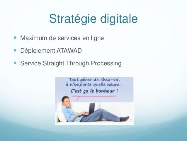 Stratégie digitale  Maximum de services en ligne  Déploiement ATAWAD  Service Straight Through Processing