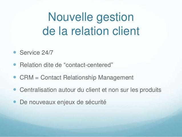 """Nouvelle gestion de la relation client  Service 24/7  Relation dite de """"contact-centered""""  CRM = Contact Relationship M..."""