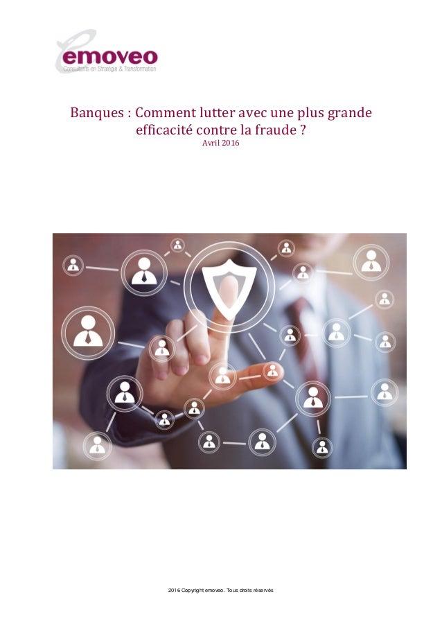 2016 Copyright emoveo. Tous droits réservés Banques : Comment lutter avec une plus grande efficacité contre la fraude ? Av...
