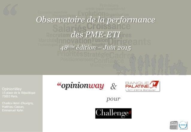 Observatoire de la performance des PME-ETI 48ème édition – Juin 2015 OpinionWay 15 place de la République 75003 Paris. Cha...