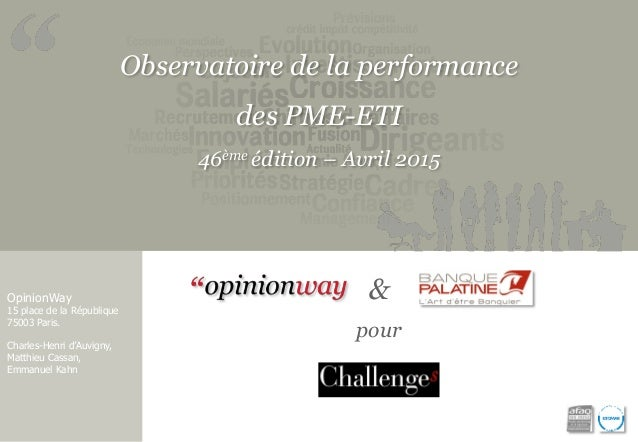 Observatoire de la performance des PME-ETI 46ème édition – Avril 2015 OpinionWay 15 place de la République 75003 Paris. Ch...