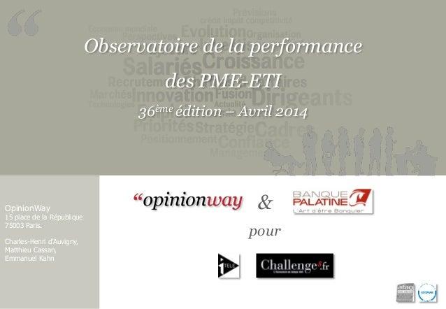 Observatoire de la performance  des PME-ETI  36ème édition – Avril 2014  OpinionWay  15 place de la République  75003 Pari...