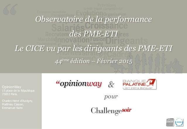 Observatoire de la performance des PME-ETI Le CICE vu par les dirigeants des PME-ETI 44ème édition – Février 2015 OpinionW...