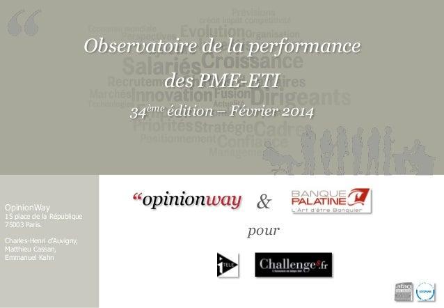 Observatoire de la performance  des PME-ETI  34ème édition – Février 2014  OpinionWay  15 place de la République  75003 Pa...