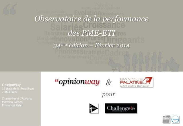 Observatoire de la performance  des PME-ETI 34ème édition – Février 2014  OpinionWay  15 place de la République 75003 Pari...
