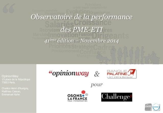 Observatoire de la performance  des PME-ETI  41ème édition – Novembre 2014  OpinionWay  15 place de la République  75003 P...
