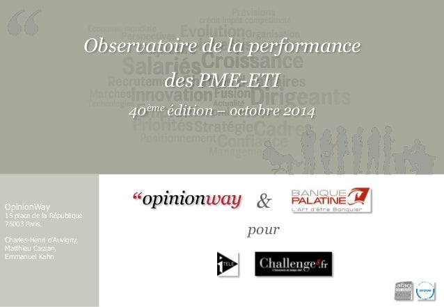 Observatoire de la performance  des PME-ETI  40ème édition – octobre 2014  OpinionWay  15 place de la République  75003 Pa...