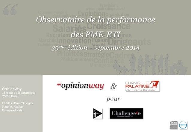 Observatoire de la performance  des PME-ETI  39ème édition – septembre 2014  OpinionWay  15 place de la République  75003 ...