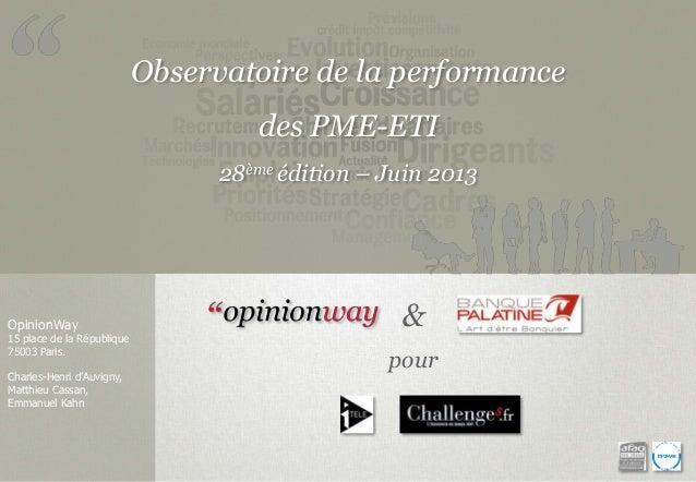Observatoire de la performancedes PME-ETI28ème édition – Juin 2013OpinionWay15 place de la République75003 Paris.Charles-H...