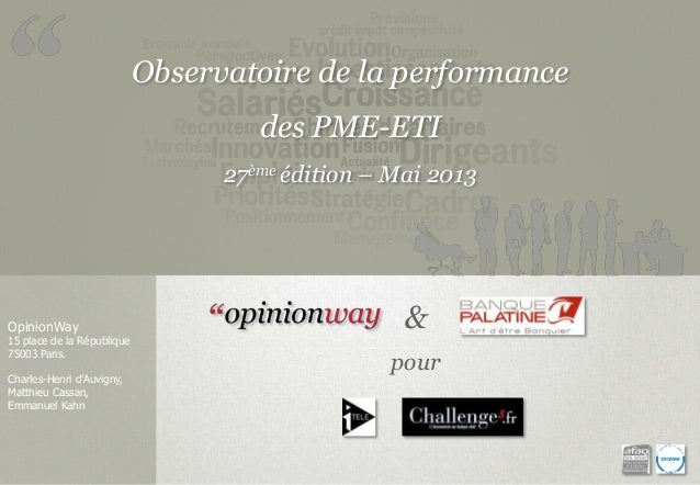 Observatoire de la performance des PME-ETI 27ème édition – Mai 2013  OpinionWay  15 place de la République 75003 Paris. Ch...
