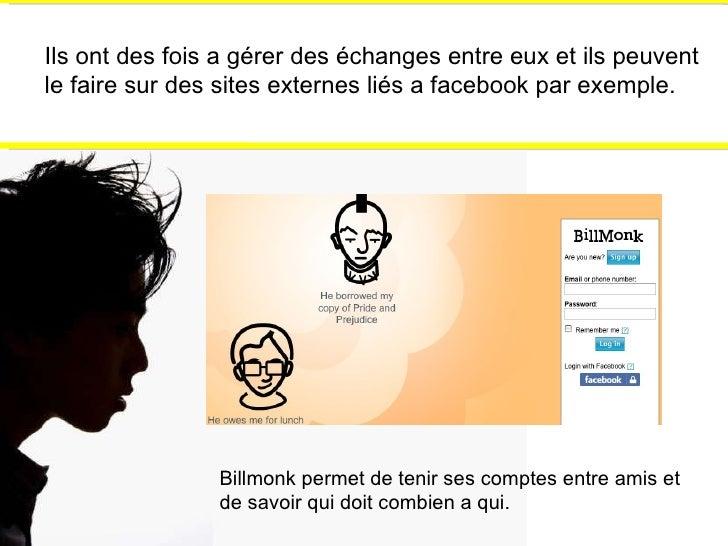 Ils ont des fois a gérer des échanges entre eux et ils peuvent le faire sur des sites externes liés a facebook par exemple...