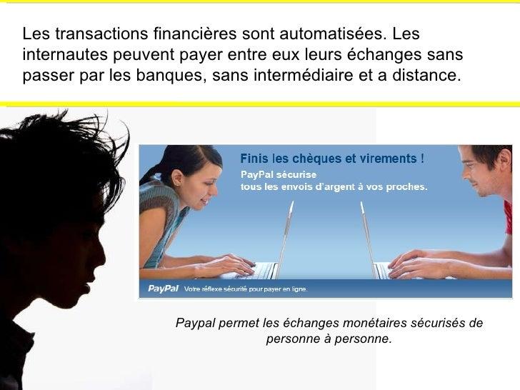 Les transactions financières sont automatisées. Les internautes peuvent payer entre eux leurs échanges sans passer par les...