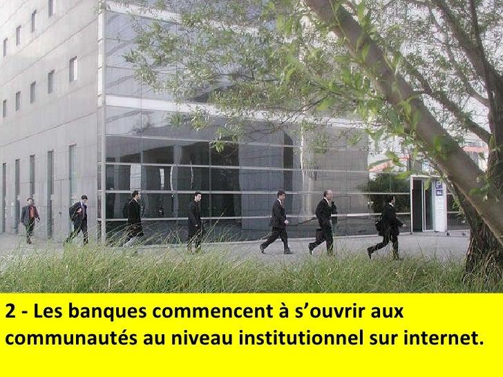 2 - Les banques commencent à s'ouvrir aux communautés au niveau institutionnel sur internet.
