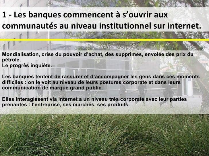 1 - Les banques commencent à s'ouvrir aux communautés au niveau institutionnel sur internet. Mondialisation, crise du pouv...