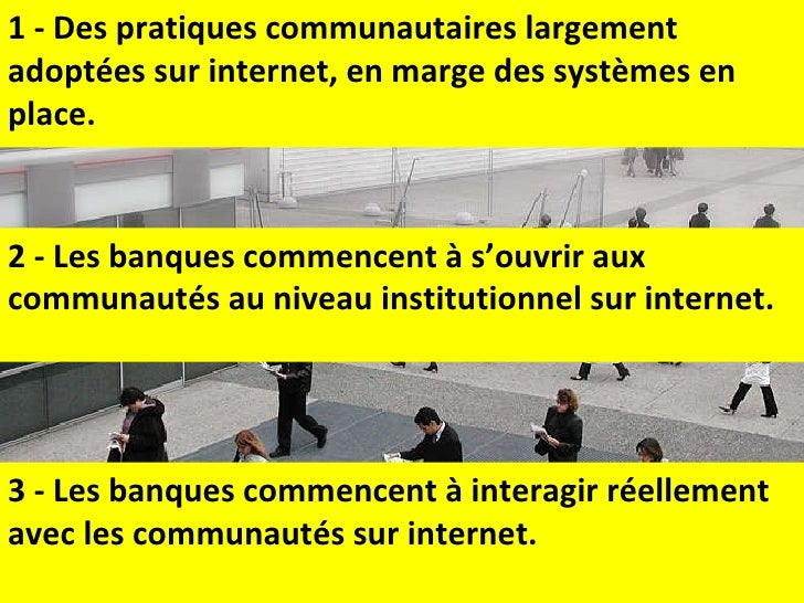 2 - Les banques commencent à s'ouvrir aux communautés au niveau institutionnel sur internet. 1 - Des pratiques communautai...