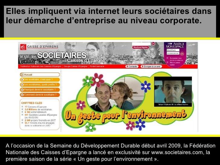 Elles impliquent via internet leurs sociétaires dans leur démarche d'entreprise au niveau corporate. A l'occasion de la Se...