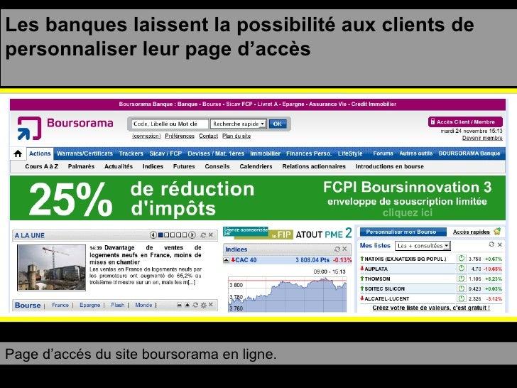 Les banques laissent la possibilité aux clients de personnaliser leur page d'accès Page d'accés du site boursorama en ligne.