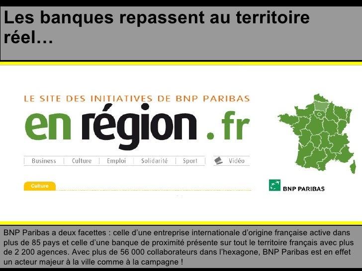 Les banques repassent au territoire réel… BNP Paribas a deux facettes : celle d'une entreprise internationale d'origine fr...