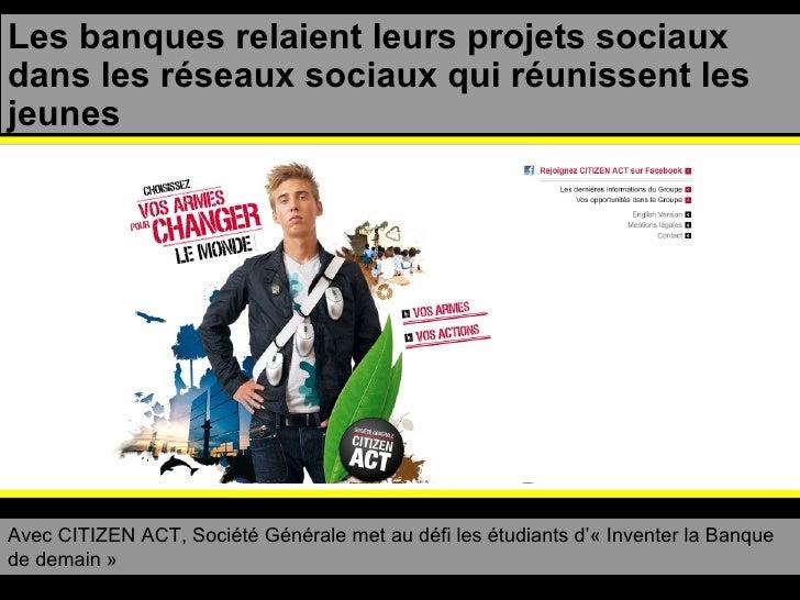 Les banques relaient leurs projets sociaux dans les réseaux sociaux qui réunissent les jeunes Avec CITIZEN ACT, Société Gé...