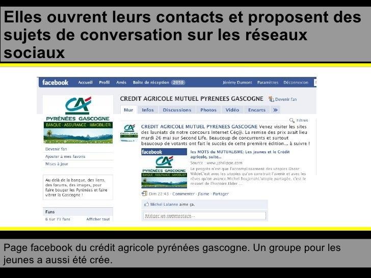 Elles ouvrent leurs contacts et proposent des sujets de conversation sur les réseaux sociaux Page facebook du crédit agric...