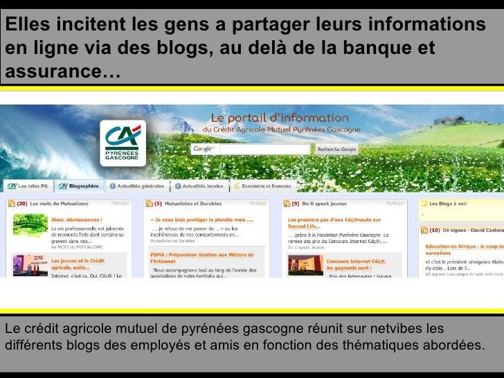 Elles incitent les gens a partager leurs informations en ligne via des blogs, au delà de la banque et assurance… Le crédit...