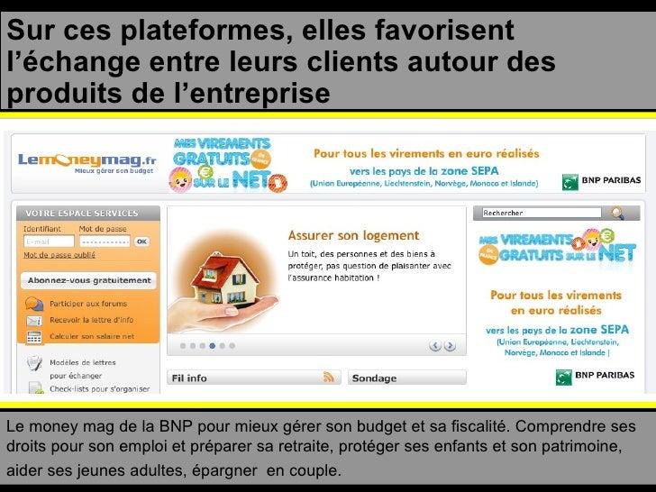 Sur ces plateformes, elles favorisent l'échange entre leurs clients autour des produits de l'entreprise Le money mag de la...