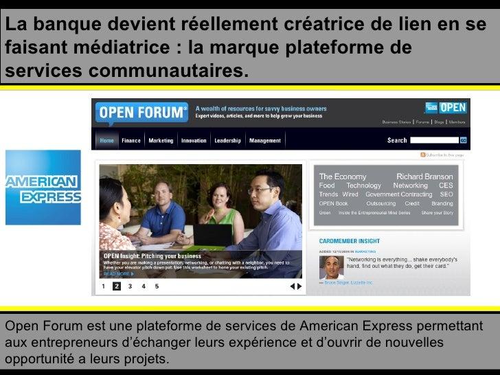 La banque devient réellement créatrice de lien en se faisant médiatrice : la marque plateforme de services communautaires....